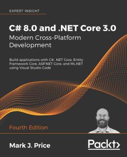 C# 8.0 and .NET Core 3.0 – Modern Cross-Platform Development - Fourth Edition